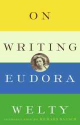 Eudora Welty: On Writing
