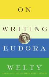 Eudora Welty: On Writing