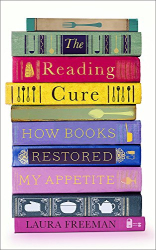 Laura Freeman: The Reading Cure: How Books Restored My Appetite