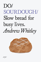 Andrew Whitley: Do Sourdough: Slow Bread for Busy Lives