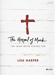 Lisa Harper: The Gospel of Mark - Bible Study Book: The Jesus We're Aching For