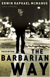 Erwin McManus: The Barbarian Way