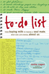 Sasha Cagen: To-Do List: From Buying Milk to Finding a Soul Mate, What Our Lists Reveal About Us