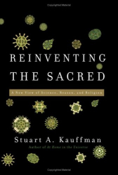 Stuart Kauffman: Reinventing the Sacred: A New View of Science, Reason, and Religion