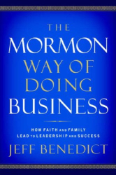 : The Mormon Way of Doing Business: Leadership and Success Through Faith and Family