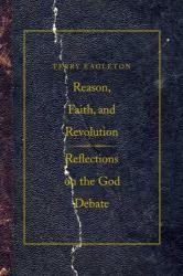 : Reason, Faith, and Revolution: Reflections on the God Debate