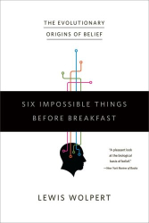 : Six Impossible Things Before Breakfast: The Evolutionary Origins of Belief