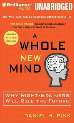 Daniel H.(Author) ;  Pink, Daniel H.(Read by) Pink: A Whole New Mind: Why Right-Brainers Will Rule the Future [WHOLE NEW MIND UPDATED/E    5D]
