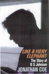 Jonathan Coe: Like a Fiery Elephant: The Story of B.S. Johnson