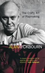 Alan Ayckbourn: The Crafty Art of Playmaking