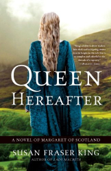 Susan Fraser King: Queen Hereafter: A Novel of Margaret of Scotland (trade PB)