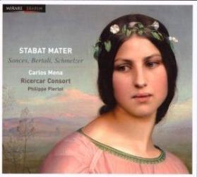 Stabat mater : Sances, Bertali, Schmelzer: Carlos Mena (alto) - Ricercar Consort - direction Philippe Pierlot - label Mirare.