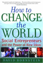 David Bornstein: How to Change the World: Social Entrepreneurs and the Power of New Ideas