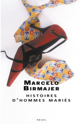 Marcelo Birmajer: Histoires d'hommes mariés
