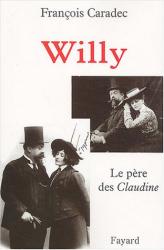 François Caradec: Willy, le père des Claudine