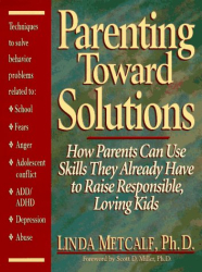 Linda Metcalf: Parenting Toward Solutions: How Parents Can Use Skills They Already Have to Raise Responsible, Loving Kids