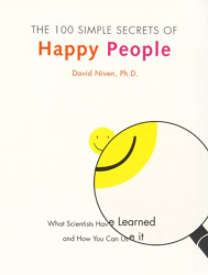 David Niven: The 100 Simple Secrets of Happy People: What Scientists Have Learned and How You Can Use It
