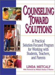 Linda Metcalf: Counseling Toward Solutions: A Practical Solution-Focused Program for Working With Students, Teachers and Parents
