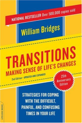 William, Ph.D. Bridges: Transitions: Making Sense of Life's Changes