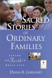 Diana R.  Garland: Sacred Stories of Ordinary Families: Living the Faith in Daily Life