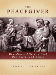 James L. Ferrell: The Peacegiver: How Christ Offers to Heal Hearts and Homes