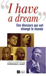 Dominique Jamet: I have a dream : Ces discours qui ont changé le monde