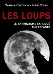 Yannick Chatelain: Les loups : Le sarkozysme expliqué aux enfants