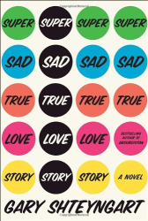 Gary Shteyngart: Super Sad True Love Story: A Novel