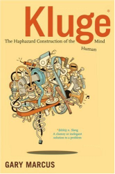 Gary Marcus: Kluge: The Haphazard Construction of the Human Mind