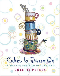 Colette Peters: Cakes to Dream On: A Master Class in Decorating