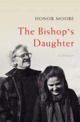 Honor Moore: The Bishop's Daughter: A Memoir