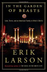 Erik Larson: In the Garden of Beasts: Love, Terror, and an American Family in Hitler's Berlin