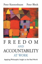 Peter Koestenbaum: Freedom and Accountability at Work: Applying Philosophic Insight to the Real World