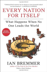 Ian Bremmer: Every Nation for Itself: What Happens When No One Leads the World