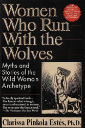 Clarissa Pinkola Estes, Ph.D: Women Who Run with the Wolves