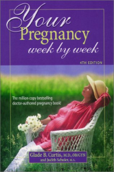 Glade B. Curtis: Your Pregnancy Week by Week (Your Pregnancy Series)