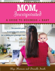 Aliza Sherman, Danielle Smith: MOM, Incorporated