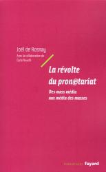 Joël de Rosnay: La révolte du pronétariat : Des mass média aux média des masses