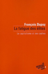 François Dupuy: La fatigue des élites : Le capitalisme et ses cadres