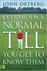 John Ortberg: Everybody's Normal Till You Get to Know Them