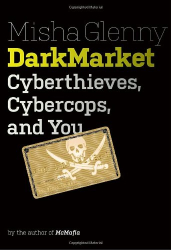 Misha Glenny: DarkMarket: Cyberthieves, Cybercops and You