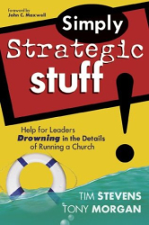 Tim Stevens: Simply Strategic Stuff: Help for Leaders Drowning in the Details of Running a Church