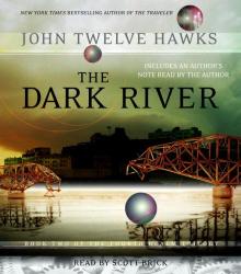 John Twelve Hawks: The Dark River (Fourth Realm Trilogy, Book 2)