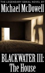 Michael McDowell: Blackwater III: The House