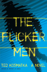 Ted Kosmatka: The Flicker Men: A Novel