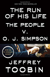 Jeffrey Toobin: The Run of His Life: The People v. O. J. Simpson