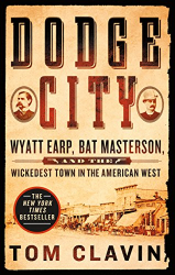 Tom Clavin: Dodge City: Wyatt Earp, Bat Masterson, and the Wickedest Town in the American West