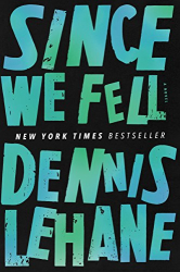 Dennis Lehane: Since We Fell: A Novel
