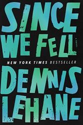 Dennis Lehane: Since We Fell: A Novel