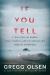 Gregg Olsen: If You Tell: A True Story of Murder, Family Secrets, and the Unbreakable Bond of Sisterhood